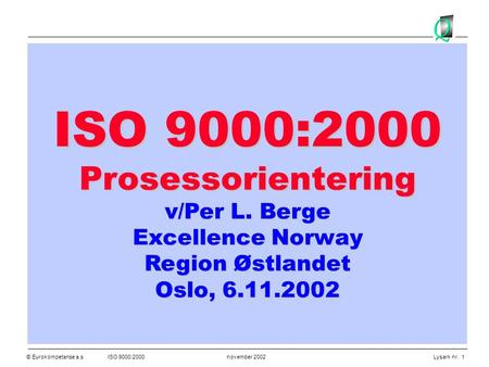 ISO 9000:2000 Prosessorientering v/Per L. Berge Excellence Norway
