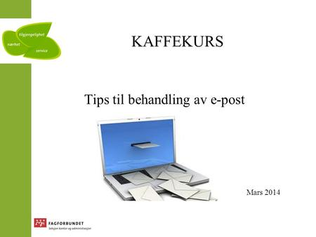 KAFFEKURS Tips til behandling av e-post Mars, 2014 Mars 2014.