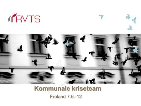 Kommunale kriseteam Froland 7.6.-12. Program for dagen.