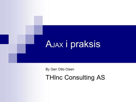 A JAX i praksis By Geir Otto Olsen THInc Consulting AS.