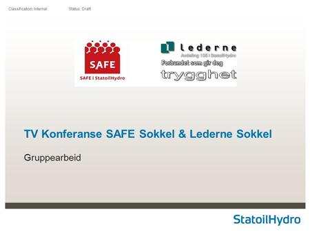 Classification: Internal Status: Draft TV Konferanse SAFE Sokkel & Lederne Sokkel Gruppearbeid.
