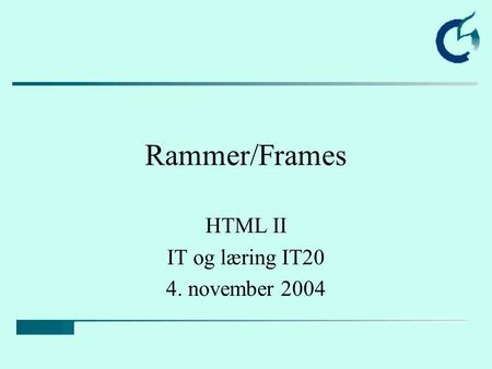 Rammer/Frames HTML II IT og læring IT20 4. november 2004.