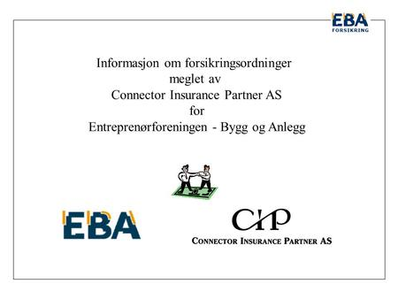 Informasjon om forsikringsordninger meglet av Connector Insurance Partner AS for Entreprenørforeningen - Bygg og Anlegg.