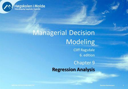 Managerial Decision Modeling Cliff Ragsdale 6. edition Rasmus RasmussenBØK350 OPERASJONSANALYSE1 Chapter 9 Regression Analysis.
