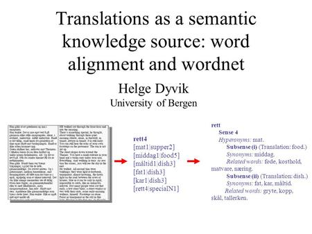 Translations as a semantic knowledge source: word alignment and wordnet Helge Dyvik University of Bergen rett4 [mat1|supper2] [middag1|food5] [måltid1|dish3]