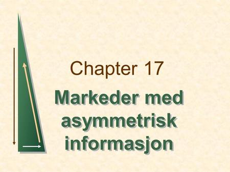 "Chapter 17 Markeder med asymmetrisk informasjon Chapter 17Slide 2 Temaer i kapittel 17  Usikker kvalitet og ""The market for Lemons""  Signalling  Moralsk."