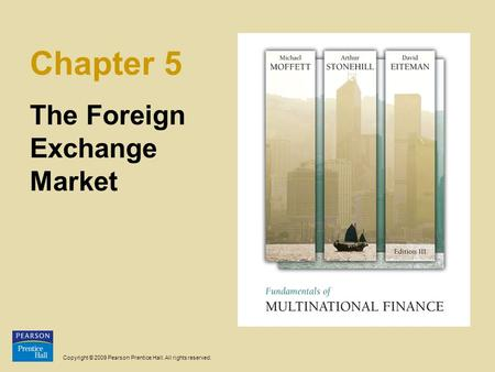 Copyright © 2009 Pearson Prentice Hall. All rights reserved. Chapter 5 The Foreign Exchange Market.