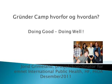 Gründer Camp hvorfor og hvordan? Doing Good – Doing Well !