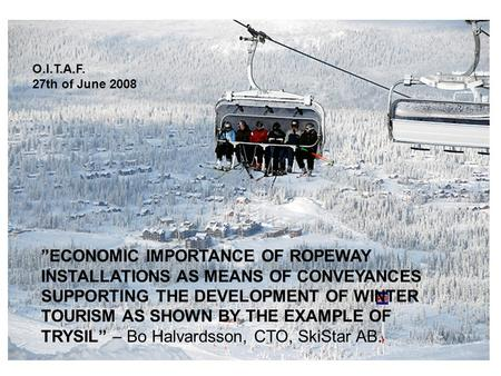 """ECONOMIC IMPORTANCE OF ROPEWAY INSTALLATIONS AS MEANS OF CONVEYANCES SUPPORTING THE DEVELOPMENT OF WINTER TOURISM AS SHOWN BY THE EXAMPLE OF TRYSIL"" –"