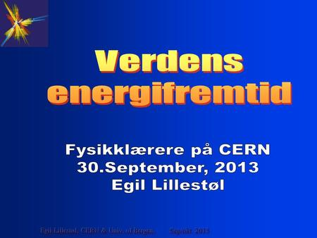 Sep/okt. 2013Egil Lillestøl, CERN & Univ. of Bergen,