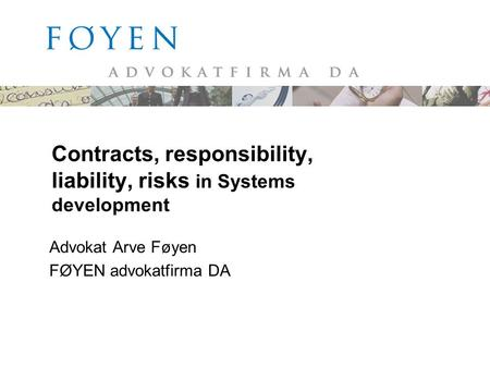 Contracts, responsibility, liability, risks in Systems development Advokat Arve Føyen FØYEN advokatfirma DA.