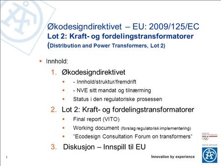 Økodesigndirektivet – EU: 2009/125/EC Lot 2: Kraft- og fordelingstransformatorer (Distribution and Power Transformers, Lot 2) Innhold: Økodesigndirektivet.