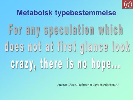 Freeman Dyson. Professor of Physics. Princeton NJ Metabolsk typebestemmelse.