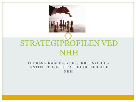 THERESE KOBBELTVEDT, DR. PSYCHOL. INSTITUTT FOR STRATEGI OG LEDELSE NHH STRATEGIPROFILEN VED NHH.