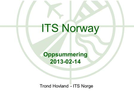 Oppsummering 2013-02-14 Trond Hovland - ITS Norge ITS Norway.