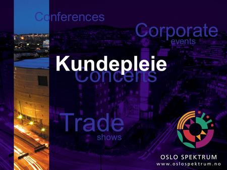 Conferences Concerts Trade Corporate shows events Kundepleie.
