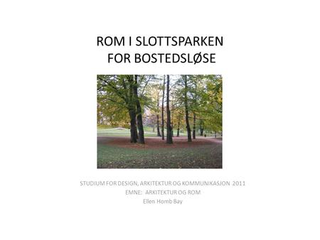 ROM I SLOTTSPARKEN FOR BOSTEDSLØSE