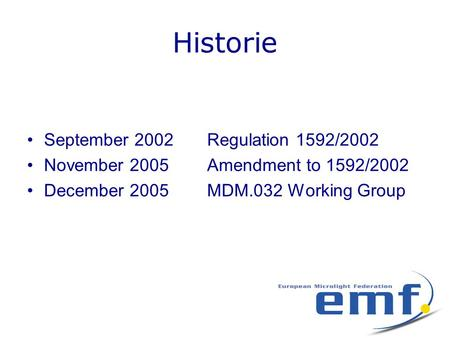 Historie •September 2002Regulation 1592/2002 •November 2005Amendment to 1592/2002 •December 2005MDM.032 Working Group.
