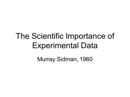 The Scientific Importance of Experimental Data Murray Sidman, 1960.
