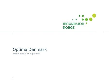 Optima Danmark Utkast til strategi, 21. august 2008.