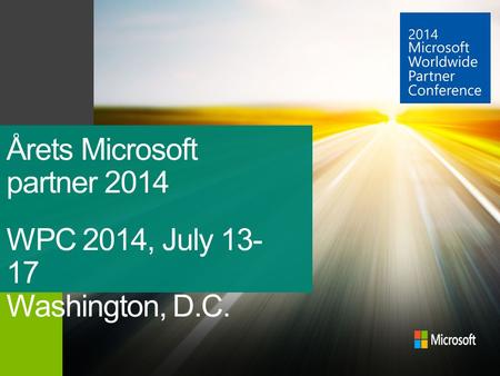 Årets Microsoft partner 2014 WPC 2014, July 13- 17 Washington, D.C.