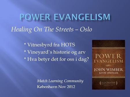 POWER EVANGELISM Healing On The Streets – Oslo * Vitnesbyrd fra HOTS