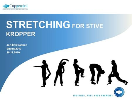 STRETCHING FOR STIVE KROPPER Jan-Erik Carlsen Smidig2010 16.11.2010.