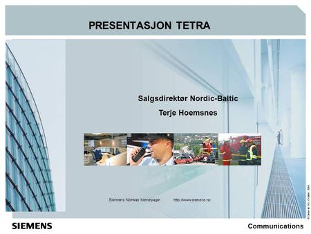 © Siemens AG, October 2004 Communications PRESENTASJON TETRA Salgsdirektør Nordic-Baltic Terje Hoemsnes.