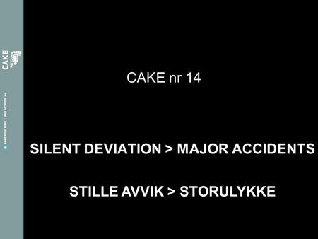 SILENT DEVIATION > MAJOR ACCIDENTS CAKE nr 14 STILLE AVVIK > STORULYKKE.