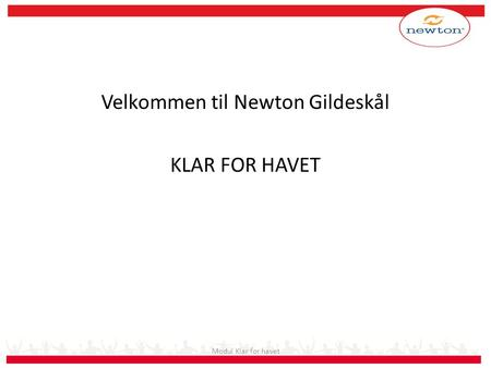 Modul Klar for havet Velkommen til Newton Gildeskål KLAR FOR HAVET.