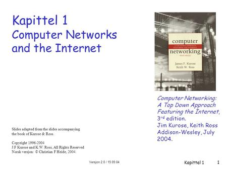 Versjon 2.0 / 15.09.04 Kapittel 1 1 Kapittel 1 Computer Networks and the Internet Computer Networking: A Top Down Approach Featuring the Internet, 3 rd.