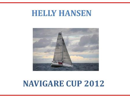 HELLY HANSEN NAVIGARE CUP 2012. Tema- aften Moss Seilforening Mars 2011 NAVIGARE CUP 2012 / ANDRE AKTIVITETER.