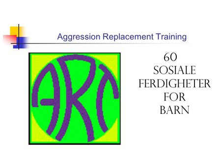 Aggression Replacement Training 60 sosiale ferdigheter for barn.