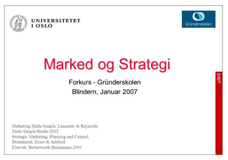 2007 Marked og Strategi Forkurs - Gründerskolen Blindern, Januar 2007 Marketing Made Simple, Lancaster & Reynolds Made Simple Books 2002 Strategic Marketing,