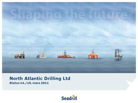 North Atlantic Drilling Ltd Status 14./15. mars 2011.