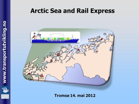 Www.transportutvikling.no Arctic Sea and Rail Express Tromsø 14. mai 2012.