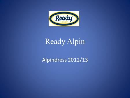 Ready Alpin Alpindress 2012/13. Ready Alpin – alpindress - 2012/2013 Design jakke Bestillingsfrist: 15 mars 2012.