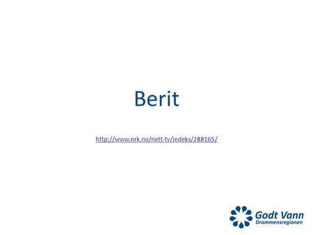 Berit http://www.nrk.no/nett-tv/indeks/288165/.