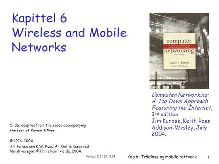 Versjon 2.0 / 28.10.04 Kap 6: Trådløse og mobile nettverk1 Kapittel 6 Wireless and Mobile Networks Computer Networking: A Top Down Approach Featuring the.