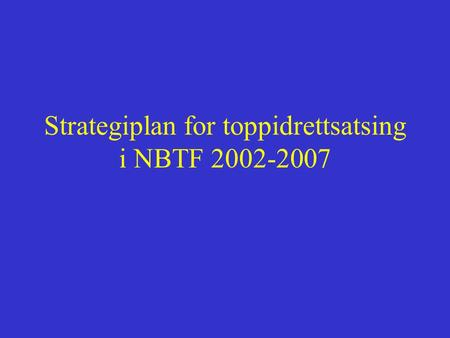 Strategiplan for toppidrettsatsing i NBTF 2002-2007.