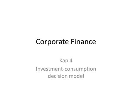 Corporate Finance Kap 4 Investment-consumption decision model.