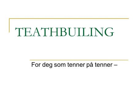 For deg som tenner på tenner –