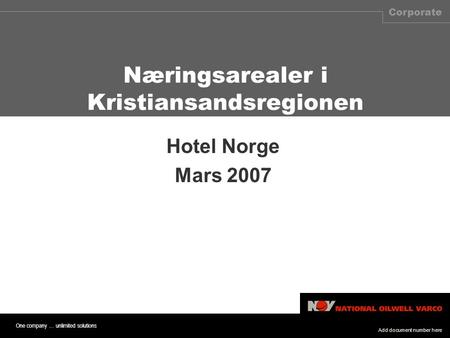 One company … unlimited solutions Corporate Hotel Norge Mars 2007 Næringsarealer i Kristiansandsregionen Add document number here.