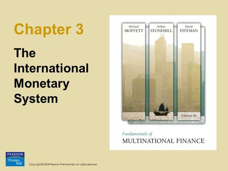 Copyright © 2009 Pearson Prentice Hall. All rights reserved. Chapter 3 The International Monetary System.