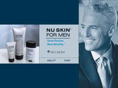 Same Routine. More Benefits. ™ AVSLUTTSTART. Same Routine. More Benefits. ™ TILBAKENESTEHJEM Vi introduserer Nu Skin ® For Men Dividends ™ Shave CreamDividends.