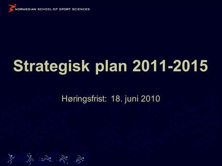 Strategisk plan 2011-2015 Høringsfrist: 18. juni 2010.