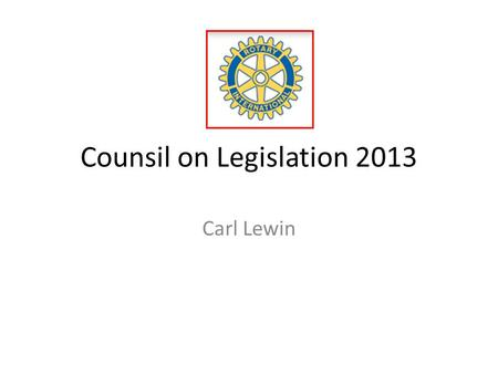 Counsil on Legislation 2013 Carl Lewin. CoL 3013 – Presentasjon på Distriktskonferansen 2012 • Hva er Counsil on Legisaltion of Rotary International –