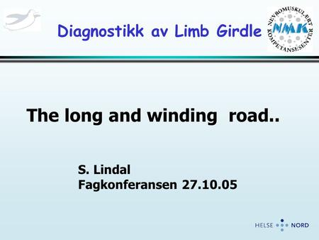 Diagnostikk av Limb Girdle The long and winding road.. S. Lindal Fagkonferansen 27.10.05.