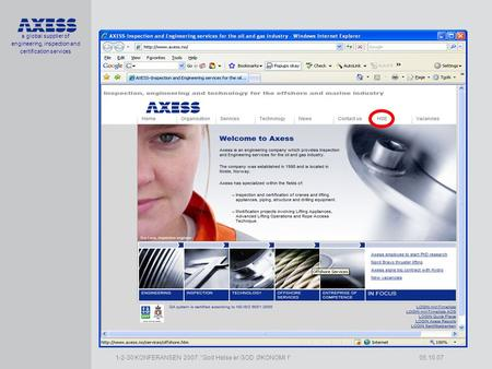 "A global supplier of engineering, inspection and certification services 1-2-30 KONFERANSEN 2007: ""God Helse er GOD ØKONOMI !"" 05.10.07."