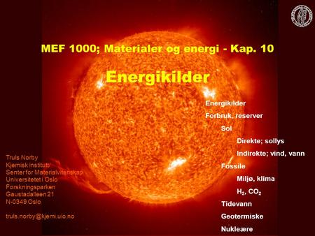 MEF 1000 – Materialer og energi MEF 1000; Materialer og energi - Kap. 10 Energikilder Truls Norby Kjemisk institutt/ Senter for Materialvitenskap Universitetet.